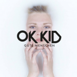 """OK Kid """"Gute Menschen"""": Musik am Zenit der Zeit"""